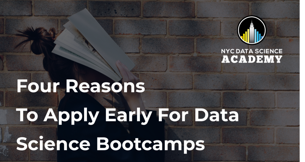 Four Reasons to Apply Early to Data Science Bootcamps